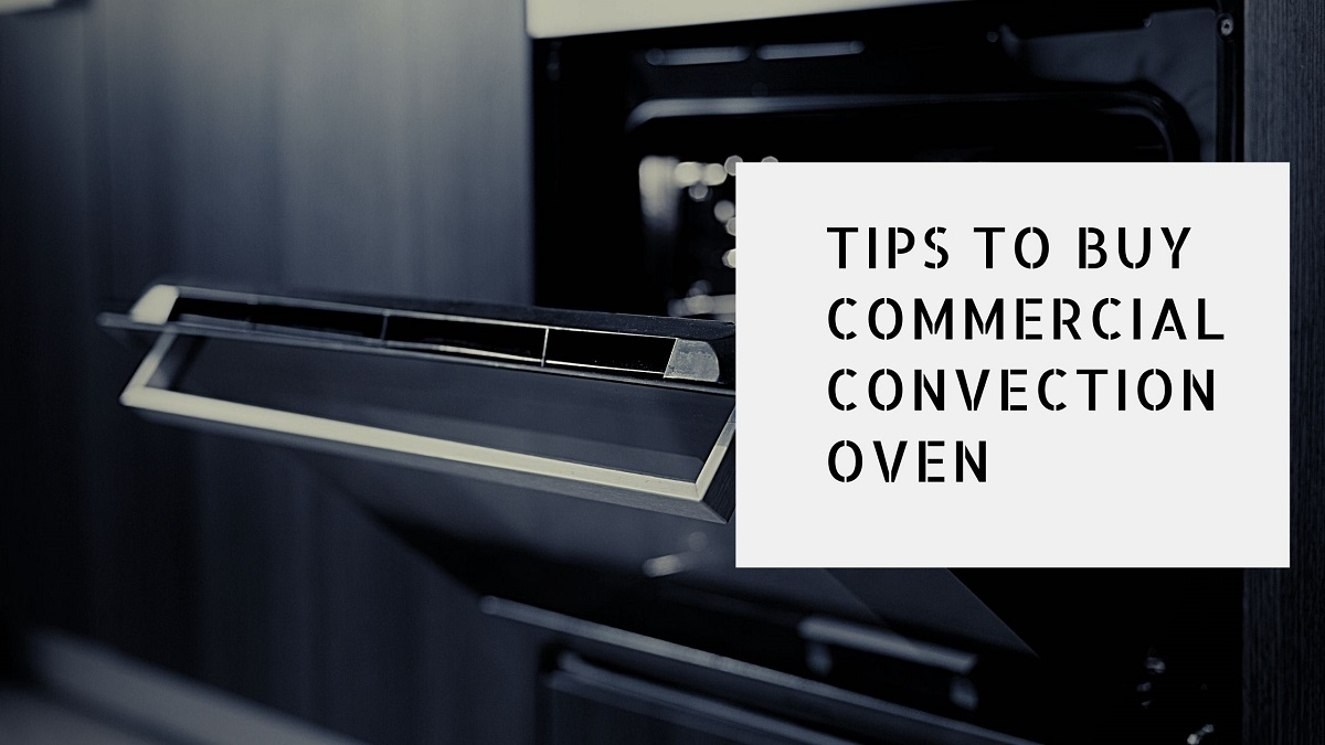 Best Tips to Buy Commercial Convection Oven