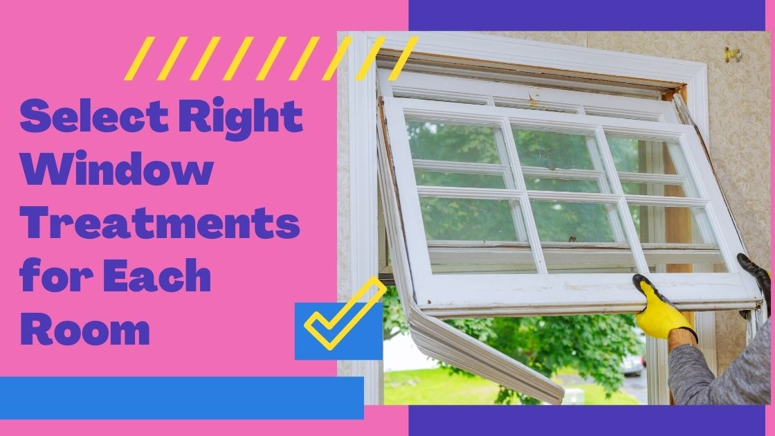 Select Right Window Treatments for Each Room