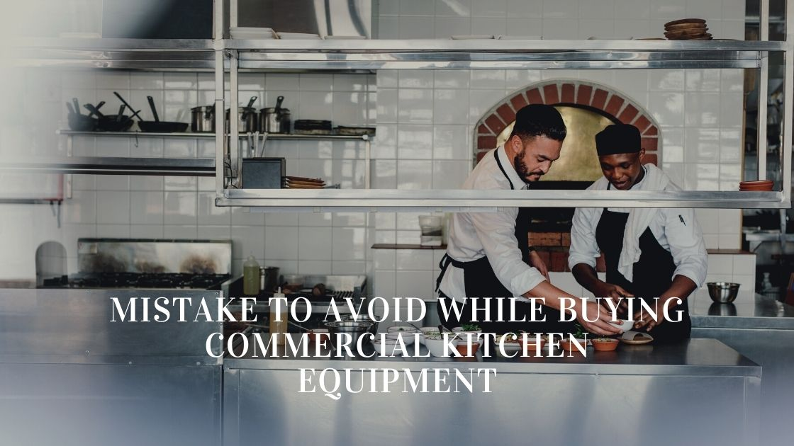 The Mistake To Avoid While Buying Commercial Kitchen Equipment