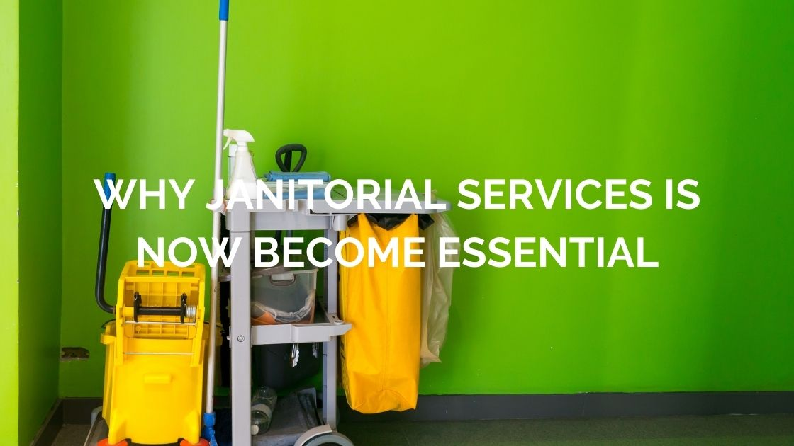 Know Why Janitorial Services is now Become Essential