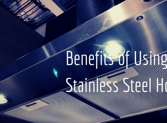 Benefits of Using Stainless Steel Hood