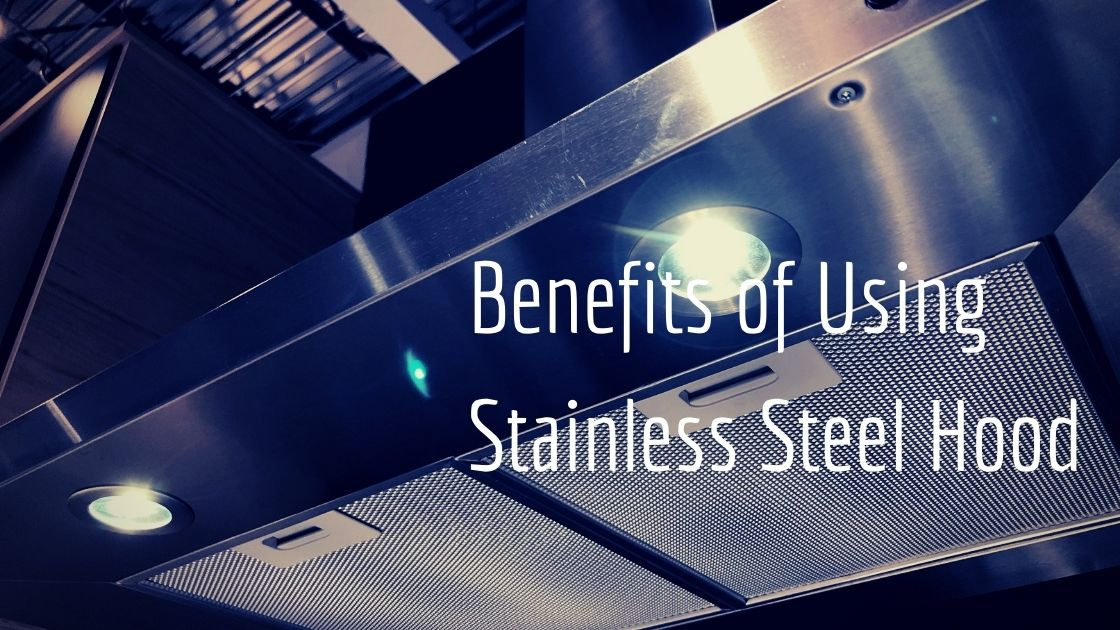 The Benefits of Using Stainless Steel Hood in Your Commercial Kitchen